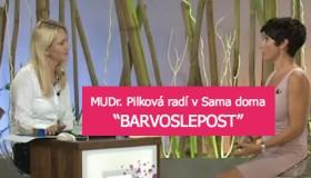 "MUDr. Pilková radí v Sama doma na téma ""BARVOSLEPOST"""